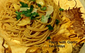 Pasta with Garlic Two ways